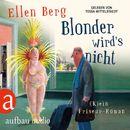 Blonder wird's nicht - [K]ein Friseur-Roman (Gekürzte Hörbuchfassung)/Ellen Berg