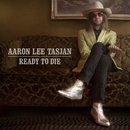 Ready To Die/Aaron Lee Tasjan