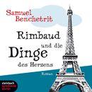 Rimbaud und die Dinge des Herzens (Gekürzt)/Samuel Benchetrit