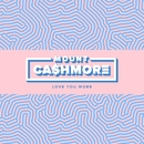 Love You More/Mount Cashmore