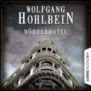 Mörderhotel - Der ganz und gar unglaubliche Fall des Herman Webster Mudgett (Ungekürzt)/Wolfgang Hohlbein