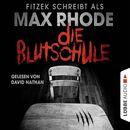 Die Blutschule (Ungekürzt)/Max Rhode
