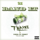 Band It  (feat. Chedda Da Connect)/T-Wayne