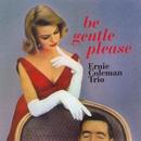 Be Gentle Please/Ernie Coleman Trio