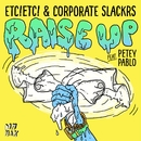 Raise Up (feat. Petey Pablo)/ETC!ETC! & Corporate Slackrs