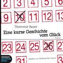 Eine kurze Geschichte vom Glück (Gekürzt)/Thommie Bayer