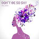 Don't Be so Shy/Felany