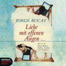 Liebe mit offenen Augen (Ungekürzt)/Jorge Bucay