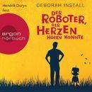 Der Roboter, der Herzen hören konnte (Autorisierte Lesefassung)/Deborah Install