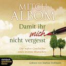 Damit ihr mich nicht vergesst - Die wahre Geschichte eines letzten Wunsches (Gekürzt)/Mitch Albom