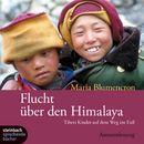 Flucht über den Himalaya (Ungekürzt)/Maria Blumencron