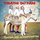 Tamtam der Leidenschaften/Theatre Du Pain
