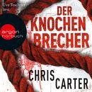 Der Knochenbrecher (Ungekürzte Lesung)/Chris Carter