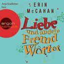 Liebe und andere Fremdwörter (Autorisierte Lesefassung)/Erin McCahan
