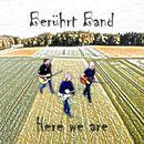 Here We Are/Berührt Band