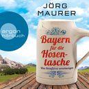 Bayern für die Hosentasche - Was Reiseführer verschweigen (Autorenlesung)/Jörg Maurer