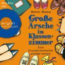 Große Ärsche im Klassenzimmer - Eine Grundschulmutter schlägt zurück (Autorisierte Lesefassung)/Benni-Mama