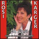 Du lügst wenn du den Mund aufmachst/Rosi Karger