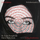 John Adams: Scheherazade.2/Leila Josefowicz, St. Louis Symphony & David Robertson