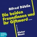 Die beiden Freundinnen und ihr Giftmord (Ungekürzt)/Alfred Döblin