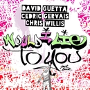 Would I Lie To You/David Guetta & Cedric Gervais & Chris Willis