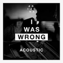 I Was Wrong (Acoustic)/A R I Z O N A