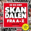Se og Hør - skandalen fra A til Z (uforkortet)/Jonas Nyrup