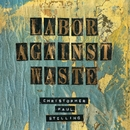 Labor Against Waste/Christopher Paul Stelling