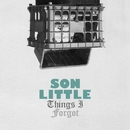 Things I Forgot/Son Little