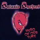Hero Of Our Time/Satanic Surfers