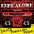 Dead American Radio/Left Alone