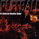 It's Gotta Be Voodoo Baby/Puffball