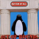 Out Of Bounds/No Fun At All