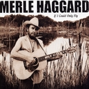If I Could Only Fly/Merle Haggard