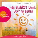 Wer zuletzt lacht, lacht am besten - Der kleine Coach für gute Laune (Gekürzte Lesung)/Sigrid Engelbrecht