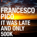 It Was Late and Only 500K/Francesco Pico