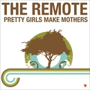 Pretty Girls Make Mothers/The Remote