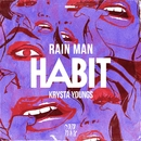 Habit/Rain Man & Krysta Youngs