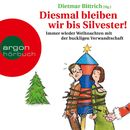 Diesmal bleiben wir bis Silvester! - Immer wieder Weihnachten mit der buckligen Verwandtschaft (Gekürzte Lesung)/Dietmar Bittrich