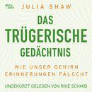 Das trügerische Gedächtnis - Wie unser Gehirn Erinnerungen fälscht (Ungekürzte Lesung)/Julia Shaw