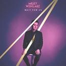 Wait For Us/Milky Wishlake