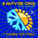 I Turn to You/Empyre One