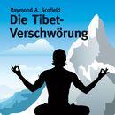 Die Tibet-Verschwörung (ungekürzte Version)/Raymond A. Scofield