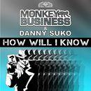 How Will I Know/Monkey Business / Danny Suko