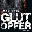 Glutopfer (ungekürzte Version)/Michael Lister