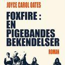 Foxfire: en pigebandes bekendelser (uforkortet)/Joyce Carol Oates