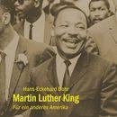 Martin Luther King - Für ein anderes Amerika (ungekürzte Version)/Prof Hans-Eckehard