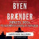 Byen brænder - Første bog: Vi har mødt fjenden, og han er os (uforkortet)/Garth Risk Hallberg