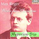Max Reger: Werke für Klaviertrio/Hyperion-Trio