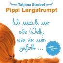 Pippi Langstrumpf - Ich mach mir die Welt, wie sie mir gefällt.../Tatjana Strobel